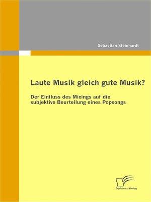 cover image of Laute Musik gleich gute Musik? Der Einfluss des Mixings auf die subjektive Beurteilung eines Popsongs