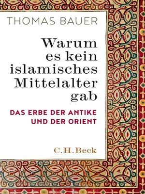 cover image of Warum es kein islamisches Mittelalter gab