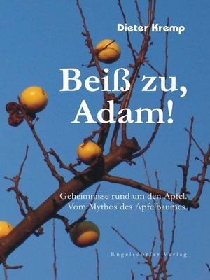 cover image of Beiß zu, Adam! Geheimnisse rund um den Apfel. Vom Mythos des Apfelbaumes