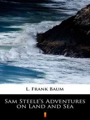 cover image of Sam Steele's Adventures on Land and Sea