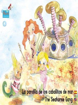 cover image of La pandilla de los caballitos de mar. Español-Inglés. / the Seahorse Gang. Spanish-English.