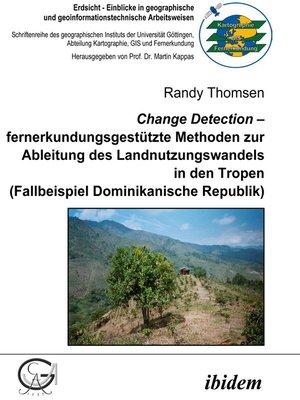 cover image of Change Detection – fernerkundungsgestützte Methoden zur Ableitung des Landnutzungswandels in den Tropen