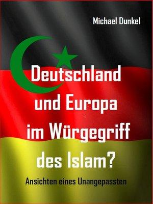 cover image of Deutschland und Europa im Würgegriff des Islam?