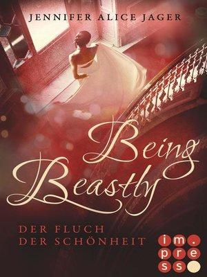 cover image of Being Beastly. Der Fluch der Schönheit (Märchenadaption von »Die Schöne und das Biest«)