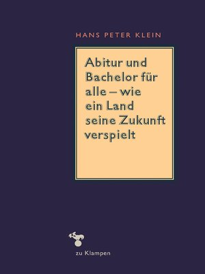 cover image of Abitur und Bachelor für alle – wie ein Land seine Zukunft verspielt