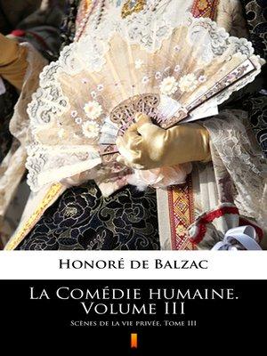cover image of La Comédie humaine. Volume III