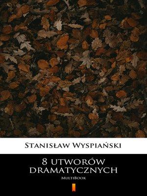 cover image of 8 utworów dramatycznych