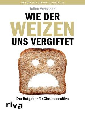 cover image of Wie der Weizen uns vergiftet