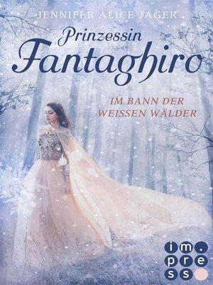cover image of Prinzessin Fantaghiro. Im Bann der Weißen Wälder