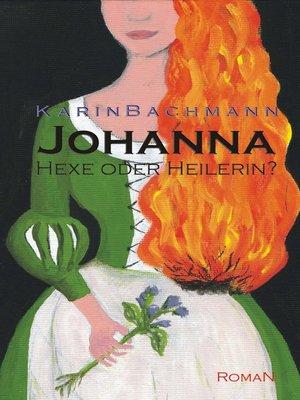 cover image of Johanna – Hexe oder Heilerin?