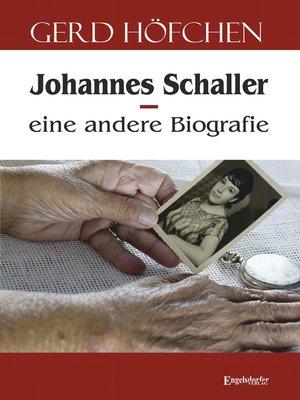 cover image of Johannes Schaller – eine andere Biografie