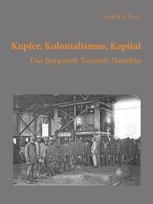 cover image of Kupfer, Kolonialismus, Kapital. Das Bergwerk Tsumeb, Namibia