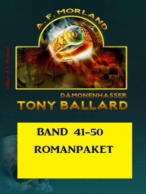 cover image of Tony Ballard Band 41 bis 50 Romanpaket