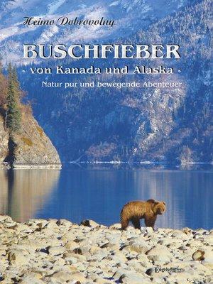 cover image of Buschfieber--von Kanada und Alaska