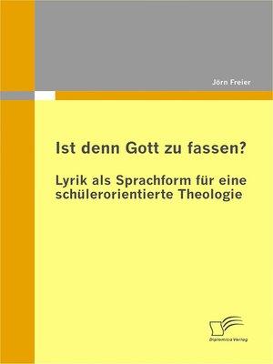 cover image of Ist denn Gott zu fassen?--Lyrik als Sprachform für eine schülerorientierte Theologie