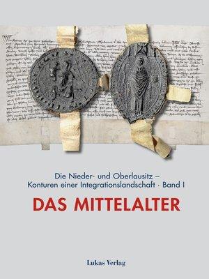 cover image of Die Nieder- und Oberlausitz – Konturen einer Integrationslandschaft, Bd. I