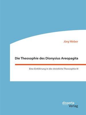 cover image of Die Theosophie des Dionysius Areopagita. Eine Einführung in die christliche Theosophie III