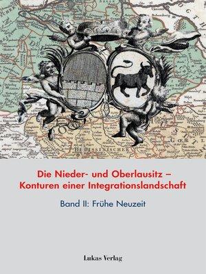 cover image of Die Nieder- und Oberlausitz – Konturen einer Integrationslandschaft, Bd. II