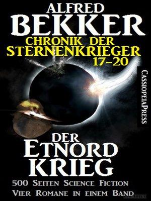 cover image of Der Etnord-Krieg (Chronik der Sternenkrieger 17-20, Sammelband--500 Seiten Science Fiction Abenteuer)