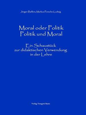 cover image of Moral oder Politik--Politik und Moral