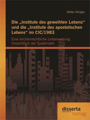 """cover image of Die """"Institute des geweihten Lebens"""" und die """"Institute des apostolischen Lebens"""" im CIC/1983"""