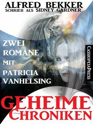 cover image of Geheime Chroniken (Zwei Romane mit Patricia Vanhelsing)