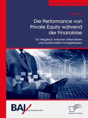 cover image of Die Performance von Private Equity während der Finanzkrise. Ein Vergleich zwischen alternativen und traditionellen Anlageklassen