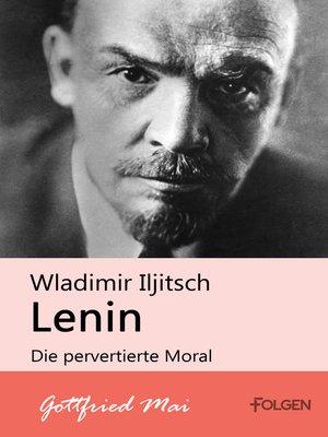 cover image of Wladimir Iljitsch Lenin--Die pervertierte Moral