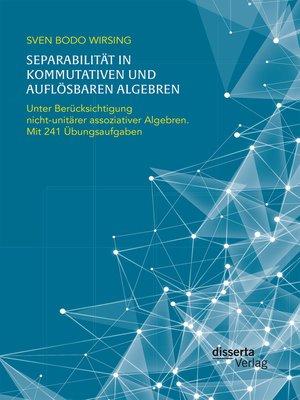 cover image of Separabilität in kommutativen und auflösbaren Algebren. Unter Berücksichtigung nicht-unitärer assoziativer Algebren; mit 241 Übungsaufgaben