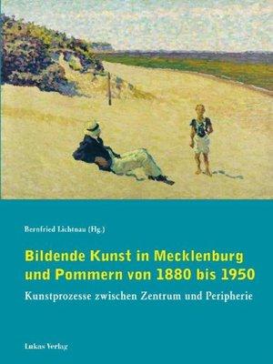 cover image of Bildende Kunst in Mecklenburg und Pommern von 1880 bis 1950