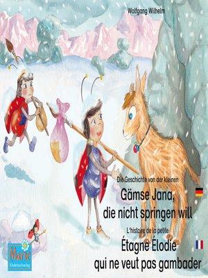 cover image of Die Geschichte von der kleinen Gämse Jana, die nicht springen will. Deutsch-Französisch. / L'histoire de la petite Étagne Élodie qui ne veut pas gambader. Allemand-Francais.
