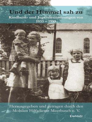 cover image of Und der Himmel sah zu. Kindheits- und Jugenderinnerungen von 1933 – 1993
