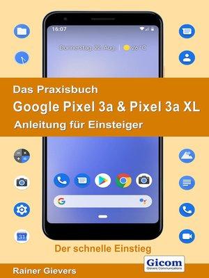 cover image of Das Praxisbuch Google Pixel 3a & Pixel 3a XL--Anleitung für Einsteiger