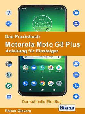 cover image of Das Praxisbuch Motorola Moto G8 Plus--Anleitung für Einsteiger 978-3-96469-073-9