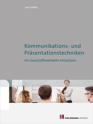 cover image of Kommunikations- und Präsentationstechniken im Geschäftsverkehr einsetzen