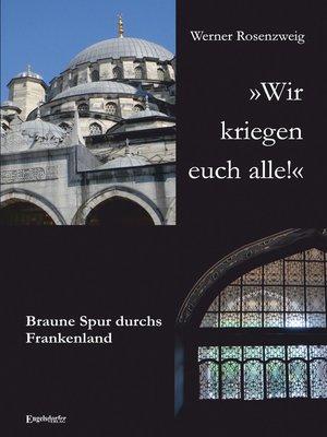 cover image of »Wir kriegen euch alle!« Braune Spur durchs Frankenland