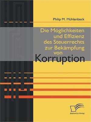 cover image of Die Möglichkeiten und Effizienz des Steuerrechts zur Bekämpfung von Korruption