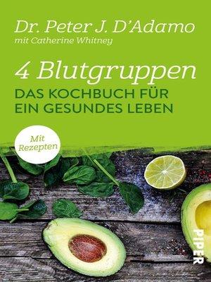 cover image of 4 Blutgruppen--Das Kochbuch für ein gesundes Leben