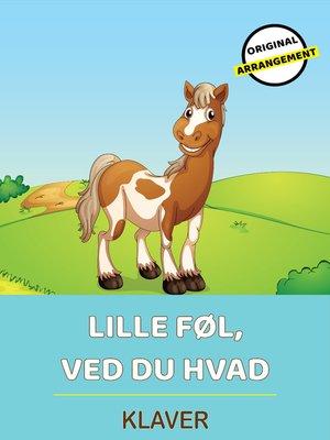 cover image of Lille Føl, Ved Du Hvad