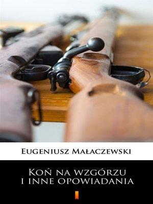 cover image of Koń na wzgórzu i inne opowiadania