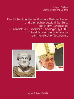 cover image of Der Hohe Pontifex in Rom als Brückenbauer (1645–1850)und die rechte sowie linke Seite des Herrn Aristoteles – Franziskus I., libertäre Theologie, § 218, Entweltlichung und die Kirche als moralische Notbremse