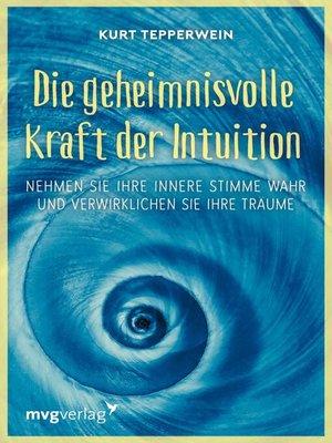 cover image of Die geheimnisvolle Kraft der Intuition