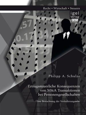 cover image of Ertragssteuerliche Konsequenzen von M&A Transaktionen bei Personengesellschaften. Eine Betrachtung der Veräußerungsseite