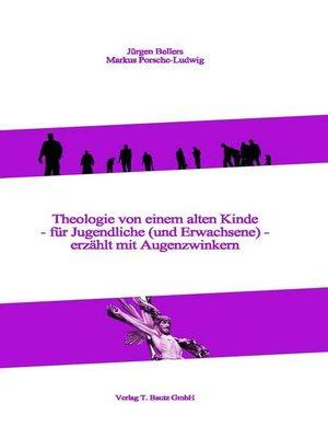 cover image of Theologie von einem alten Kinde--für Jugendliche (und Erwachsene)--erzählt mit Augenzwinkern