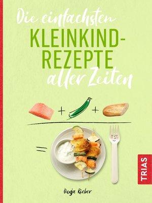 cover image of Die einfachsten Kleinkindrezepte aller Zeiten