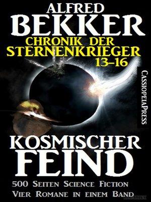 cover image of Kosmischer Feind (Chronik der Sternenkrieger 13-16, Sammelband--500 Seiten Science Fiction Abenteuer)
