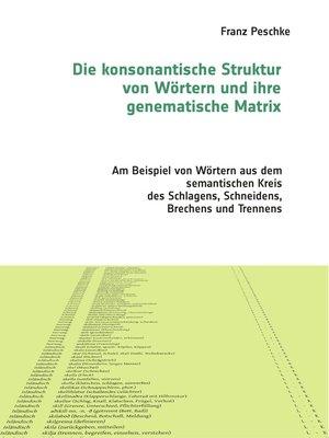 cover image of Die konsonantische Struktur von Wörtern und ihre genematische Matrix