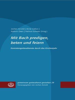 cover image of Mit Bach predigen, beten und feiern