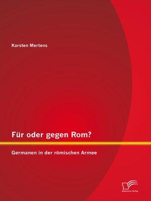cover image of Für oder gegen Rom? Germanen in der römischen Armee