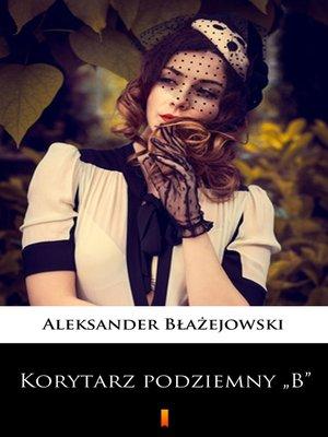 """cover image of Korytarz podziemny """"B"""""""